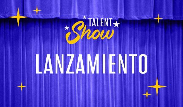 Lanzamiento Talent Show